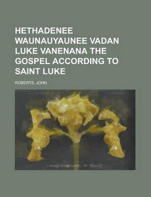 Hethadenee Waunauyaunee Vadan Luke Vanenana the Gospel According to Saint Luke
