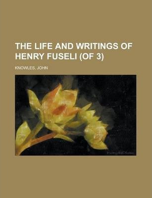 The Life and Writings of Henry Fuseli (of 3) Volume I