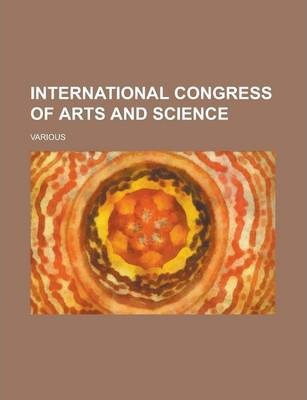 International Congress of Arts and Science Volume I
