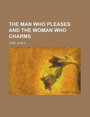 The Man Who Pleases and the Woman Who Charms
