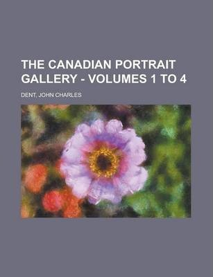 The Canadian Portrait Gallery - Volumes 1 to 4