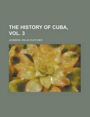 The History of Cuba, Vol. 3