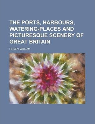 The Ports, Harbours, Watering-Places and Picturesque Scenery of Great Britain Volume 2