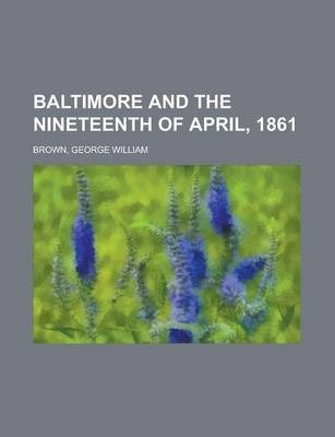 Baltimore and the Nineteenth of April, 1861