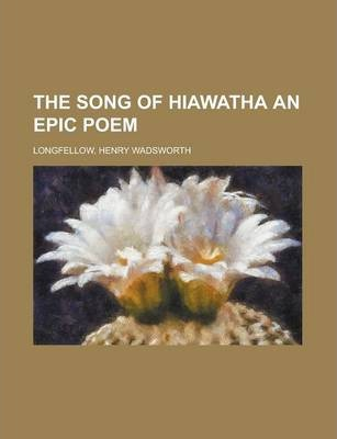 The Song of Hiawatha an Epic Poem