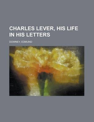 Charles Lever, His Life in His Letters Volume I