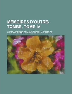 Memoires D'Outre-Tombe, Tome IV