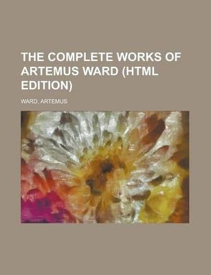 The Complete Works of Artemus Ward (HTML Edition)