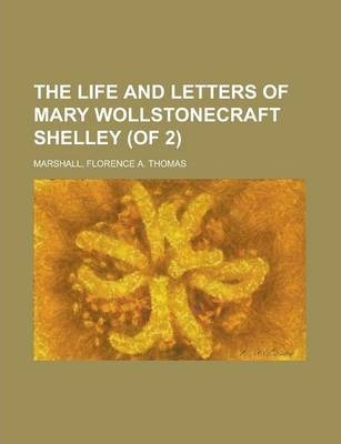 The Life and Letters of Mary Wollstonecraft Shelley (of 2) Volume I