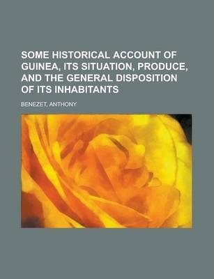 Some Historical Account of Guinea, Its Situation, Produce, and the General Disposition of Its Inhabitants