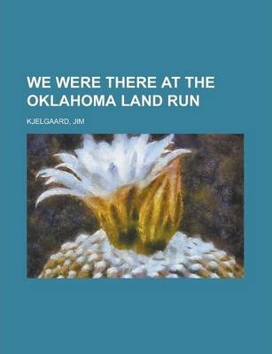 We Were There at the Oklahoma Land Run