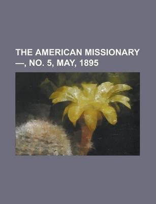 The American Missionary -, No. 5, May, 1895 Volume 49