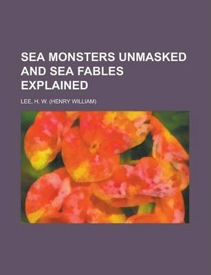 Sea Monsters Unmasked and Sea Fables Explained