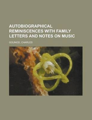 Autobiographical Reminiscences with Family Letters and Notes on Music