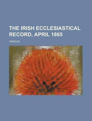 The Irish Ecclesiastical Record, April 1865 Volume 1