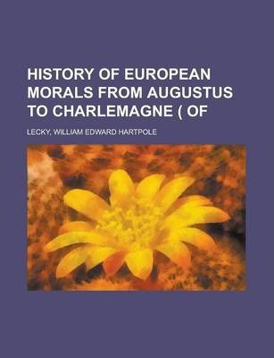 History of European Morals from Augustus to Charlemagne ( of Volume 1