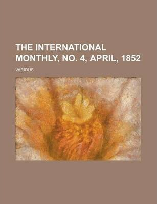The International Monthly, No. 4, April, 1852 Volume 5