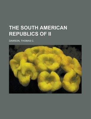 The South American Republics of II Volume I