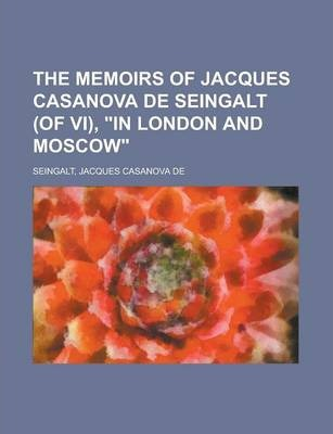 The Memoirs of Jacques Casanova de Seingalt (of VI), in London and Moscow Volume V