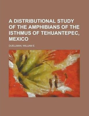 A Distributional Study of the Amphibians of the Isthmus of Tehuantepec, Mexico