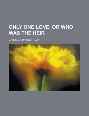 Only One Love, or Who Was the Heir