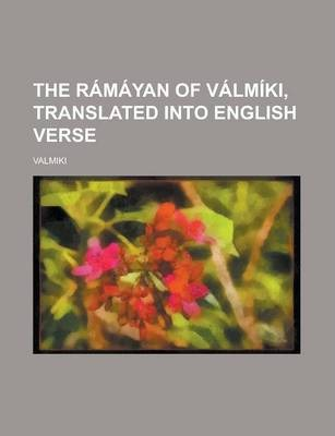 The Ramayan of Valmiki, Translated Into English Verse