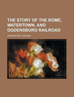 The Story of the Rome, Watertown, and Ogdensburg Railroad