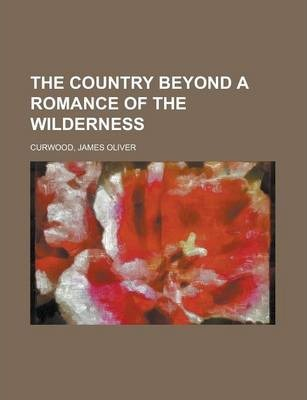 The Country Beyond; A Romance of the Wilderness