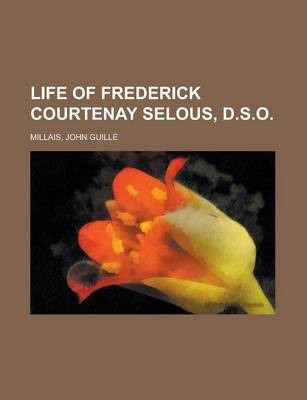 Life of Frederick Courtenay Selous, D.S.O