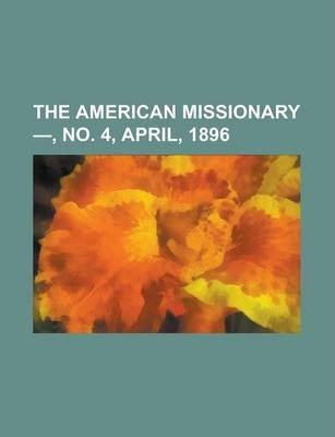 The American Missionary -, No. 4, April, 1896 Volume 50