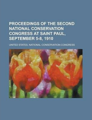 Proceedings of the Second National Conservation Congress at Saint Paul, September 5-8, 1910