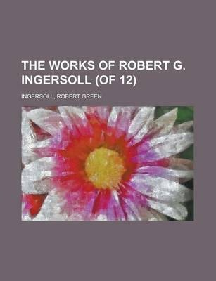 The Works of Robert G. Ingersoll (of 12) Volume 8