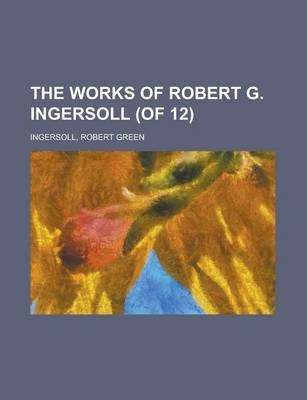 The Works of Robert G. Ingersoll (of 12) Volume 2