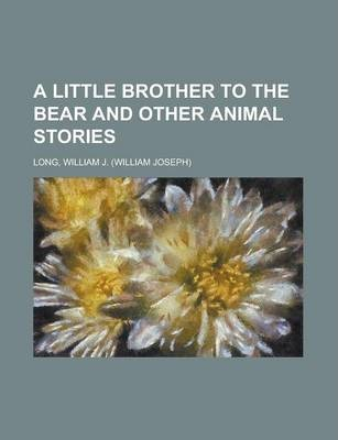 A Little Brother to the Bear and Other Animal Stories