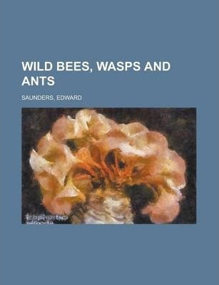 Wild Bees, Wasps and Ants