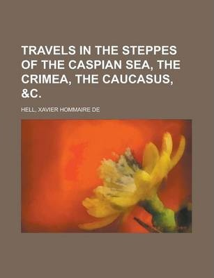 Travels in the Steppes of the Caspian Sea, the Crimea, the Caucasus, &C