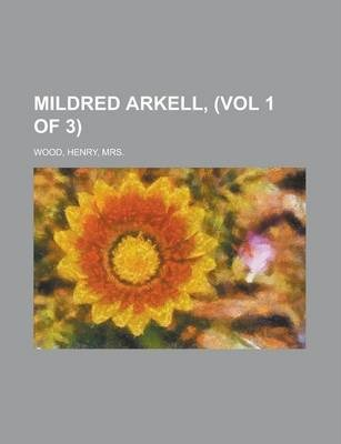 Mildred Arkell, (Vol 1 of 3)