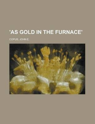 'As Gold in the Furnace'