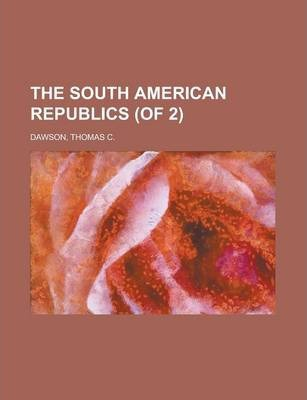 The South American Republics (of 2) Volume II