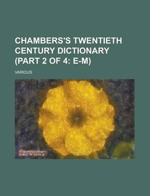 Chambers's Twentieth Century Dictionary (Part 2 of 4