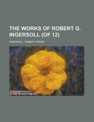 The Works of Robert G. Ingersoll (of 12) Volume 5