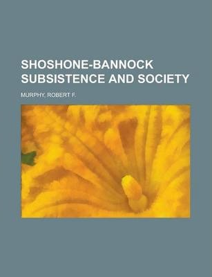 Shoshone-Bannock Subsistence and Society
