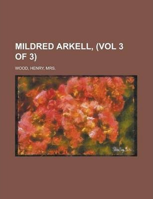 Mildred Arkell, (Vol 3 of 3)
