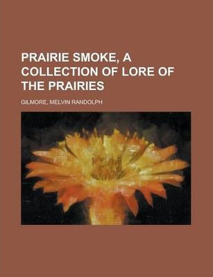Prairie Smoke, a Collection of Lore of the Prairies
