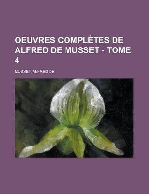 Oeuvres Completes de Alfred de Musset - Tome 4