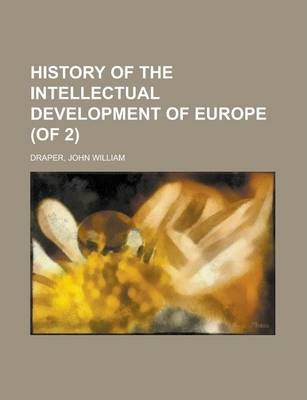 History of the Intellectual Development of Europe (of 2) Volume II