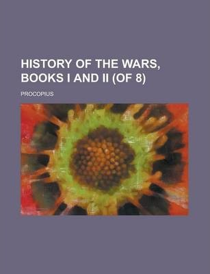History of the Wars, Books I and II (of 8)