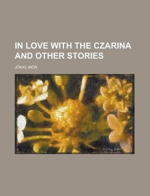 In Love with the Czarina and Other Stories