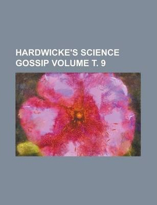 Hardwicke's Science Gossip Volume . 9