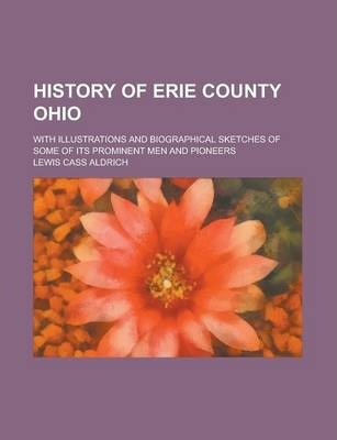 History of Erie County Ohio; With Illustrations and Biographical Sketches of Some of Its Prominent Men and Pioneers